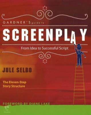 Gardner's Guide to Screenplay: from Idea to Successful Script: From Idea to Successful Script: the Eleven-Step Story Structure (Paperback)
