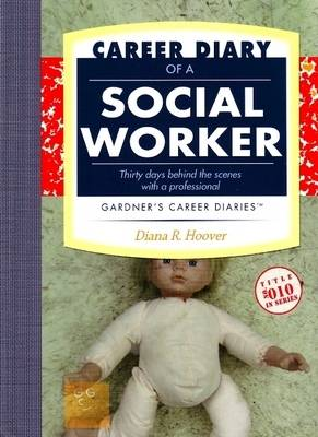 Career Diary of a Social Worker: Thirty Days Behind the Scenes with a Professional - Gardner's Guide Series (Paperback)