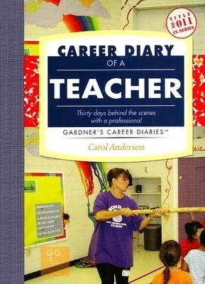 Career Diary of a Teacher: Thirty Days Behind the Scenes with a Professional (Paperback)