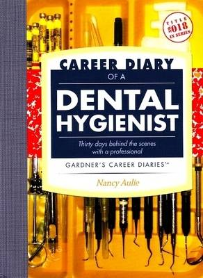 Career Diary of a Dental Hygienist: Thirty Days Beind the Scenes with a Professional (Paperback)