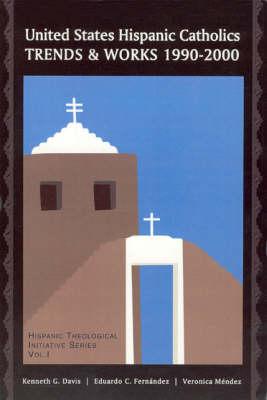 United States Hispanic Catholics: Trends and Works, 1990-2000 / by Kenneth G. Davis, Eduardo C. Fernaandez, Veraonica Maendez. (Paperback)