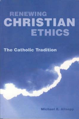 Renewing Christian Ethics: The Catholic Tradition (Paperback)