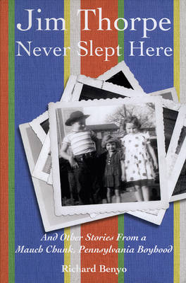 Jim Thorpe Never Slept Here: And Other Stories from a Mauch Chunk, Pennsylvania Boyhood - Pennsylvania Heritage Books (Paperback)