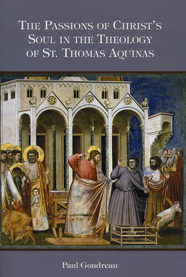 The Passions of Christ's Soul in the Theology of St. Thomas Aquinas (Paperback)