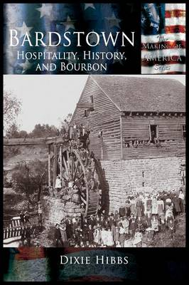 Bardstown: Hospitality, History and Bourbon - Making of America Series (Hardback)