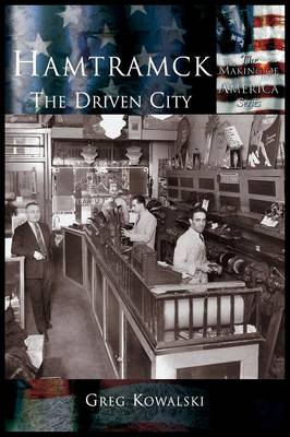 Hamtramck:: The Driven City - Making of America (Hardback)