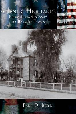 Atlantic Highlands: From Lenape Camps to Bayside Town - The Making of America (Hardback)