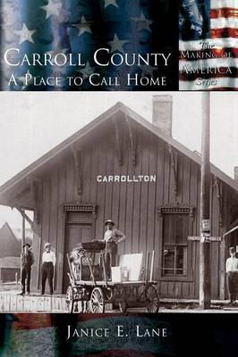 Carroll County: A Place to Call Home - The Making of America Series (Hardback)