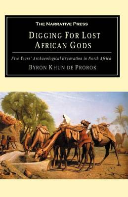 Digging for Lost African Gods: The Record of Five Years Archaeological Excavation in North Africa (Paperback)