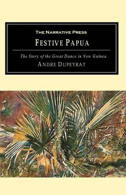 Festive Papua: The Story of the Great Dance in Papua New Guinea (Paperback)