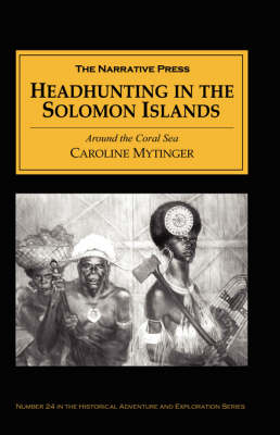 Headhunting in the Solomon Islands: Around the Coral Sea (Paperback)