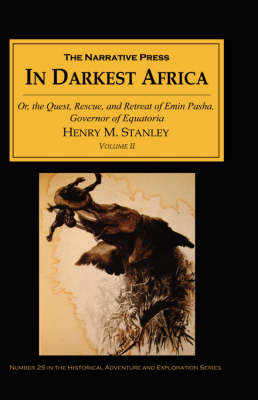 In Darkest Africa: v. II: Or, the Quest, Rescue, and Retreat of Emin Pasha, Governor of Equatoria (Paperback)