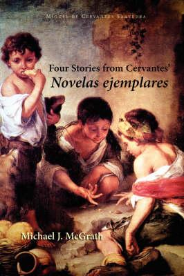 Four Stories from Cervantes' Novelas Ejemplares - Cervantes & Co. Spanish Classics (Paperback)