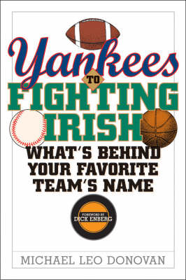 Yankees to Fighting Irish: What's Behind Your Favorite Team's Name? (Paperback)