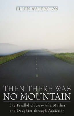 Then There Was No Mountain: A Parallel Odyssey of a Mother and Daughter Through Addiction (Hardback)