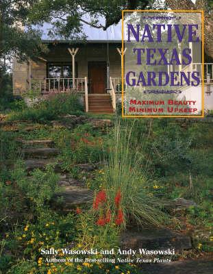 Native Texas Gardens: Maximum Beauty, Minimum Upkeep (Paperback)