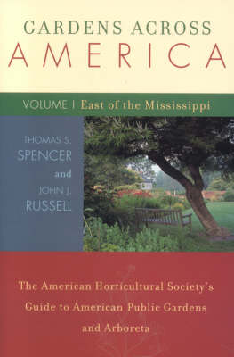 Gardens Across America, East of the Mississippi: Vol. 1: The American Horticulatural Society's Guide to American Public Gardens and Arboreta (Paperback)