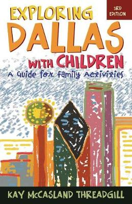 Exploring Dallas with Children: A Guide for Family Activities (Paperback)