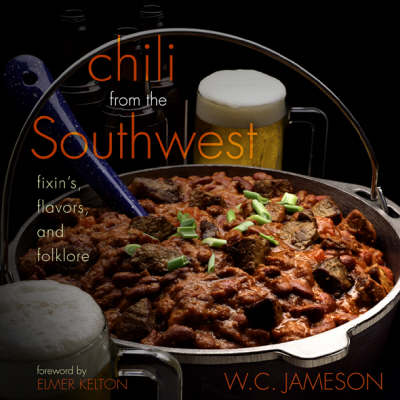 Chili From the Southwest: Fixin's, Flavors, and Folklore (Paperback)