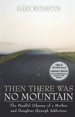 Then There Was No Mountain: A Parallel Odyssey of a Mother and Daughter Through Addiction (Paperback)