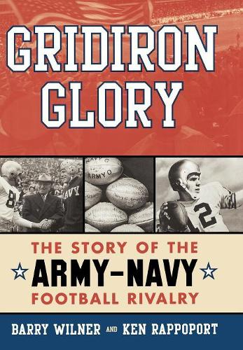 Gridiron Glory: The Story of the Army-Navy Football Rivalry (Hardback)