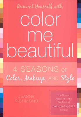 Reinvent Yourself with Color Me Beautiful: Four Seasons of Color, Makeup, and Style (Paperback)