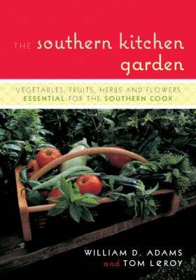 The Southern Kitchen Garden: Vegetables, Fruits, Herbs and Flowers Essential for the Southern Cook (Paperback)