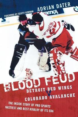 Blood Feud: Detroit Red Wings v. Colorado Avalanche: The Inside Story of Pro Sports' Nastiest and Best Rivalry of Its Era (Paperback)