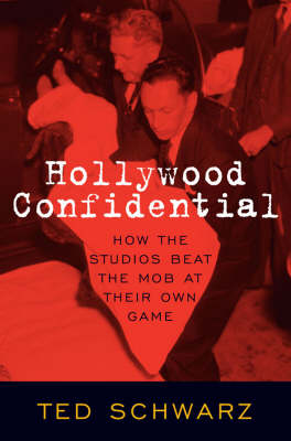 Hollywood Confidential: How the Studios Beat the Mob at Their Own Game (Hardback)