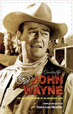 The Quotable John Wayne: The Grit and Wisdom of an American Icon (Hardback)