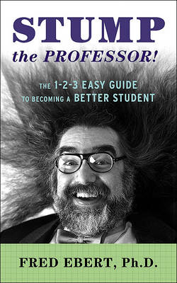 Stump the Professor!: The 1-2-3 Easy Guide to Becoming a Better Student (Paperback)