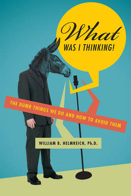 What Was I Thinking?: The Dumb Things We Do and How to Avoid Them (Paperback)