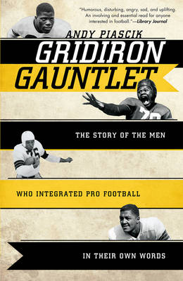Gridiron Gauntlet: The Story of the Men Who Integrated Pro Football, In Their Own Words (Paperback)