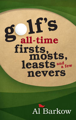 Golf's All-Time Firsts, Mosts, Leasts, and a Few Nevers (Paperback)