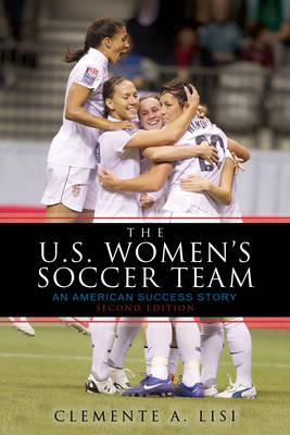 The U.S. Women's Soccer Team: An American Success Story (Paperback)