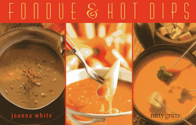 Fondue & Hot Dips - Nitty Gritty Cookbooks (Paperback)