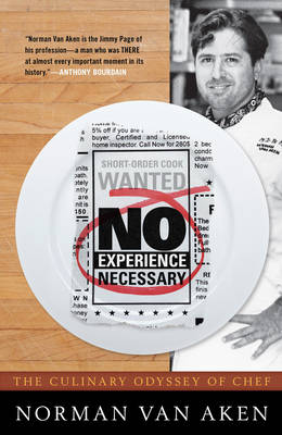 No Experience Necessary: The Culinary Odyssey of Chef Norman Van Aken (Hardback)