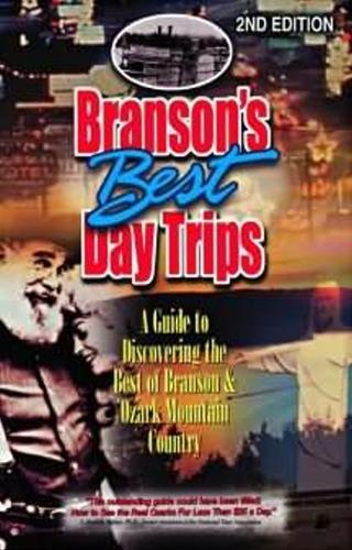 Branson's Best Day Trips: A Guide To Discovering The Best Of Branson And Ozark Mountain Country (Paperback)
