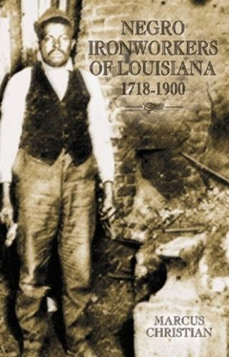 Negro Ironworkers of Louisiana, 1718-1900 (Paperback)