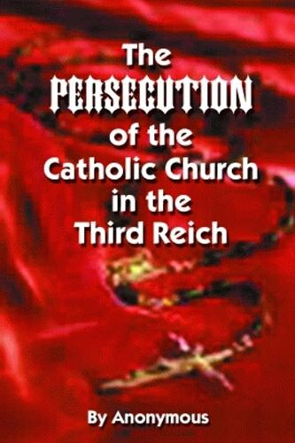 Persecution of the Catholic Church in the Third Reich, The (Paperback)