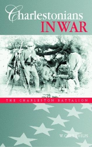 Charlestonians In War: The Charleston Battalion (Hardback)