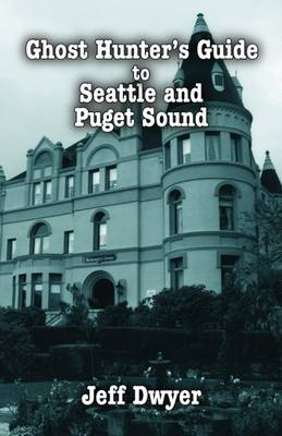 Ghost Hunter's Guide to Seattle (Paperback)