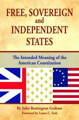 Free, Sovereign, and Independent States: The Intended Meaning of the American Constitution (Hardback)