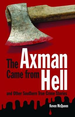 Axman Came from Hell and Other Southern True Crime Stories, The (Paperback)