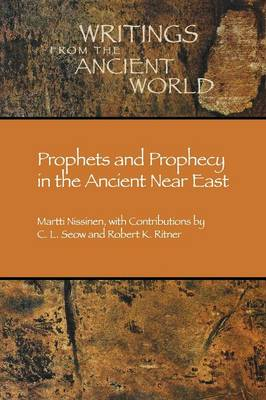Prophets and Prophecy in the Ancient Near East - Writings from the Ancient World 12 (Paperback)