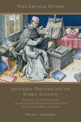 Apologetic Discourse and the Scribal Tradition: Evidence of the Influence of Apologetic Interests on the Text of the Canonical Gospels (Paperback)