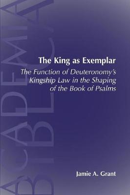 The King as Exemplar: The Function of Deuteronomy's Kingship Law in the (Paperback)