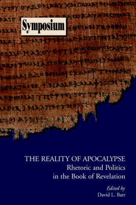 The Reality of Apocalypse: Rhetoric and Politics in the Book of Revelation (Paperback)