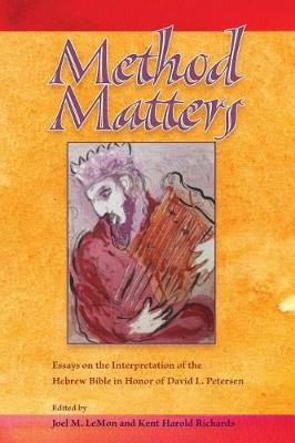 Method Matters: Essays on the Interpretation of the Hebrew Bible in Honor of David L. Petersen - Society of Biblical Literature Resources for Biblical Study (Paperback)