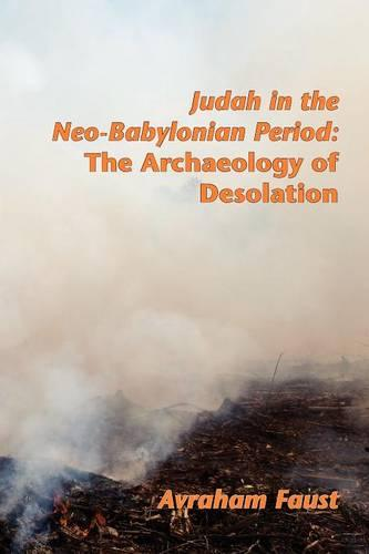 Judah in the Neo-Babylonian Period: The Archaeology of Desolation (Paperback)